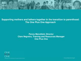 Supporting mothers and fathers together in the transition to parenthood: The One Plus One Approach
