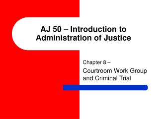 AJ 50   Introduction to Administration of Justice