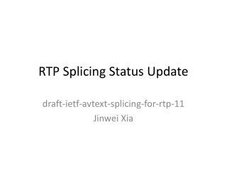 RTP Splicing Status Update