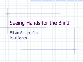 Seeing Hands for the Blind
