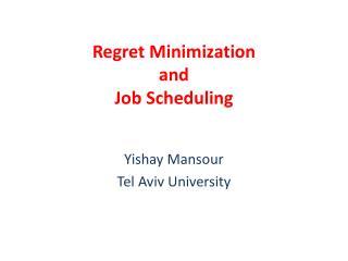 Regret Minimization and  Job Scheduling