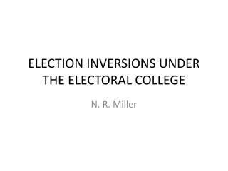 ELECTION INVERSIONS UNDER THE ELECTORAL COLLEGE
