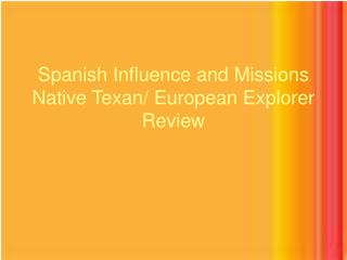 Spanish Influence and Missions  Native Texan