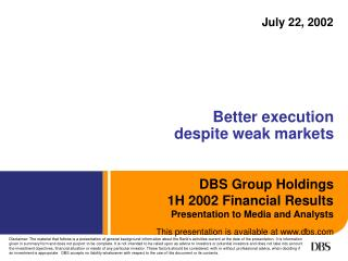 DBS Group Holdings 1H 2002 Financial Results Presentation to Media and Analysts This presentation is available at dbs