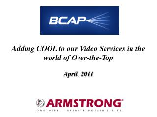 Adding COOL to our Video Services in the world of Over-the-Top  April, 2011