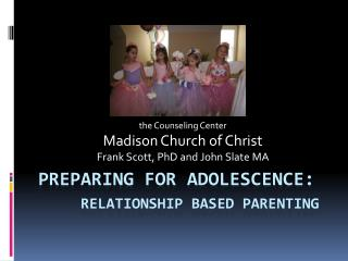 Preparing for Adolescence:     Relationship Based Parenting