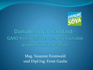 Danube Soya Standard   GMO free, regional und sustainable production in practice
