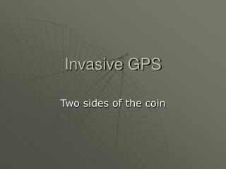 Invasive GPS
