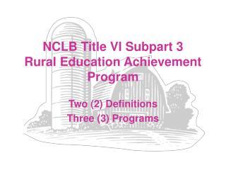 NCLB Title VI Subpart 3 Rural Education Achievement Program