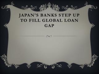 Japan's Banks Step Up to Fill Global Loan Gap