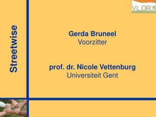 Gerda Bruneel  Voorzitter   prof. dr. Nicole Vettenburg Universiteit Gent