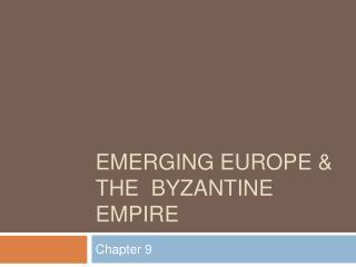 Emerging Europe  the  Byzantine Empire