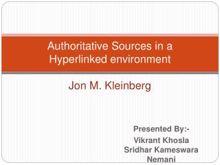 Authoritative Sources in a Hyperlinked environment  Jon M. Kleinberg