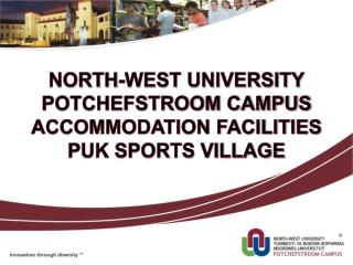 NORTH-WEST UNIVERSITY POTCHEFSTROOM CAMPUS ACCOMMODATION FACILITIES PUK SPORTS VILLAGE