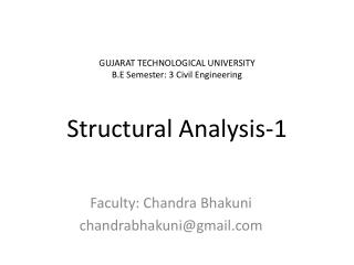 GUJARAT TECHNOLOGICAL UNIVERSITY B.E Semester: 3 Civil Engineering  Structural Analysis-1