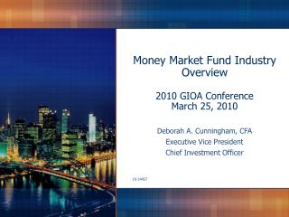 Money Market Fund Industry Overview  2010 GIOA Conference March 25, 2010