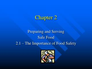 Preparing and Serving  Safe Food 2.1   The Importance of Food Safety