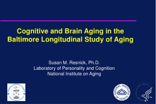 Cognitive and Brain Aging in the Baltimore Longitudinal Study of Aging