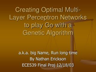 Creating Optimal Multi-Layer Perceptron Networks to play Go with a Genetic Algorithm