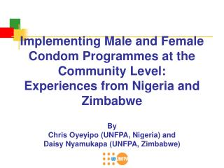 Implementing Male and Female Condom Programmes at the Community Level: Experiences from Nigeria and Zimbabwe  By  Chris