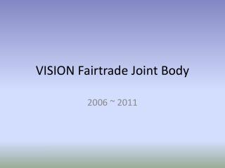 VISION Fairtrade Joint Body