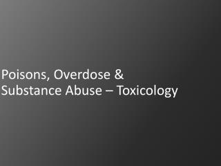 Poisons, Overdose  Substance Abuse   Toxicology