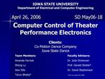 IOWA STATE UNIVERSITY Department of Electrical and Computer Engineering   Computer Control of Theater Performance Electr