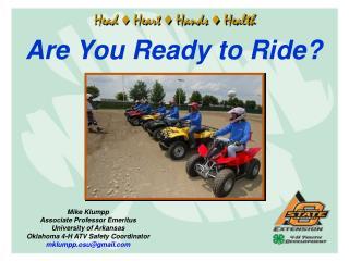 Mike Klumpp Associate Professor Emeritus University of Arkansas Oklahoma 4-H ATV Safety Coordinator mklumpp.osugmail