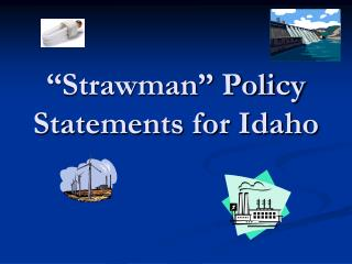 Strawman  Policy Statements for Idaho