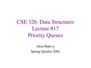 CSE 326: Data Structures Lecture 17 Priority Queues