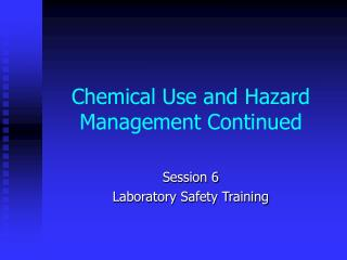 Chemical Use and Hazard Management Continued