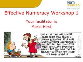 Effective Numeracy Workshop 1  Your facilitator is Marie Hirst