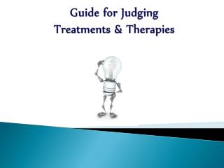 Guide for Judging  Treatments  Therapies