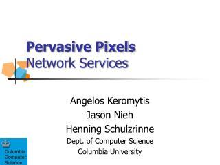 Pervasive Pixels Network Services
