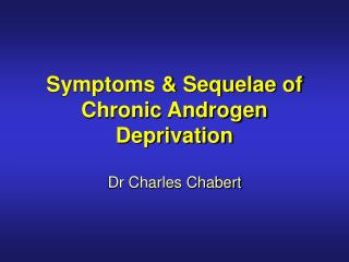 Symptoms  Sequelae of Chronic Androgen Deprivation