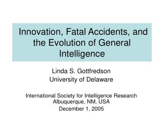 Innovation, Fatal Accidents, and  the Evolution of General Intelligence