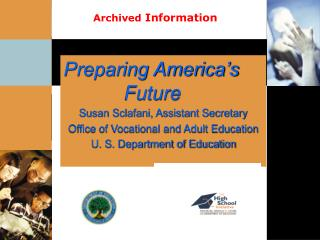 Preparing America s             Future Susan Sclafani, Assistant Secretary  Office of Vocational and Adult Education U.