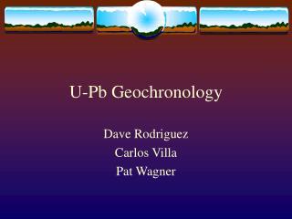 U-Pb Geochronology