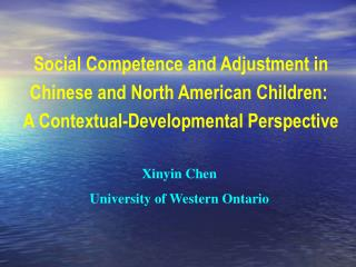 Social Competence and Adjustment in Chinese and North American Children:   A Contextual-Developmental Perspective