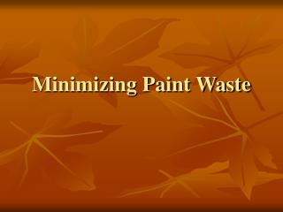 Minimizing Paint Waste