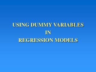 USING DUMMY VARIABLES IN REGRESSION MODELS