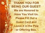 THANK YOU FOR            BEING OUR GUEST