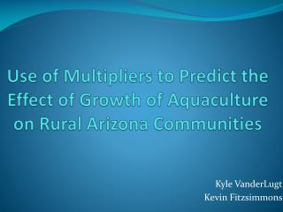Use of Multipliers to Predict the Effect of Growth of Aquaculture on Rural Arizona Communities