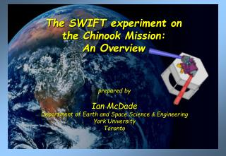The SWIFT experiment on the Chinook Mission: An Overview