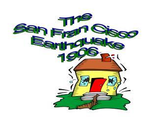 The  San Fran Cisco  Earthquake 1906