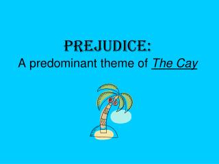 Prejudice:  A predominant theme of The Cay