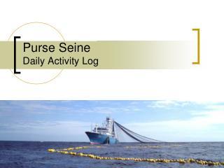 Purse Seine Daily Activity Log