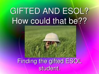 GIFTED AND ESOL How could that be