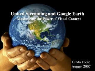 United Streaming and Google Earth  Maximizing the Power of Visual Context