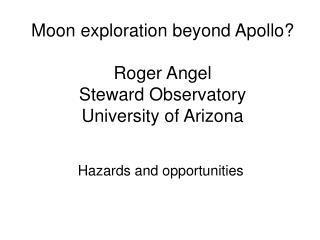 Moon exploration beyond Apollo  Roger Angel Steward Observatory University of Arizona